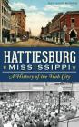 Hattiesburg, Mississippi: A History of the Hub City Cover Image