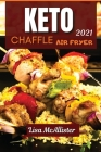Keto air fryer and keto chaffle 2021: Keto air fryer and keto chaffle 2021 Cover Image