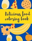 Delicious food coloring book: junk food coloring book for kids, Creative Coloring Books Cover Image