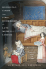 Household Goods and Good Households in Late Medieval London: Consumption and Domesticity After the Plague (Middle Ages) Cover Image
