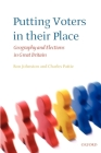 Putting Voters in Their Place: Geography and Elections in Great Britain (Oxford Geographical and Environmental Studies) Cover Image