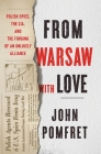 From Warsaw with Love: Polish Spies, the CIA, and the Forging of an Unlikely Alliance Cover Image