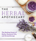 The Herbal Apothecary: Healing Power of Herbs, Essential Oils, and Aromatherapy Cover Image