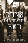 Guns Under the Bed: Memories of a Young Revolutionary Cover Image