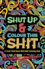 Shut Up & Colour This Shit: A TRAVEL-Size Swear Word Adult Colouring Book Cover Image