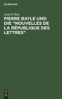 Pierre Bayle Und Die Nouvelles de la République Des Lettres: (Erste Populärwissenschaftliche Zeitschrift) 1684-1687 Cover Image