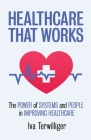 Healthcare that Works: The Power of Systems and People in Improving Healthcare Cover Image