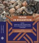 Trade in Byzantium: Papers from the Third International Sevgi Gönül Byzantine Studies Symposium Cover Image