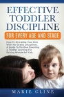 Effective Toddler Discipline For Every Age And Stage: How To Discipline Your Kids With No-Drama Discipline. A Guide To Positive Parenting & Toddler Le Cover Image