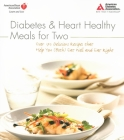 Diabetes and Heart Healthy Meals for Two: Over 170 Delicious Recipes That Help You (Both) Eat Well and Eat Right Cover Image