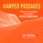 Warped Passages: Unraveling the Mysteries of the Universe's Hidden Dimensions Cover Image