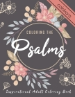 Coloring the Psalms: Inspirational Adult Coloring Book Therapy Featuring Psalms & Prayer Journal for Gel Pen. Cover Image
