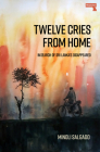 Twelve Cries From Home: In Search of Sri Lanka's Disappeared Cover Image