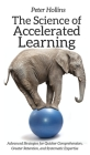 The Science of Accelerated Learning: Advanced Strategies for Quicker Comprehension, Greater Retention, and Systematic Expertise Cover Image