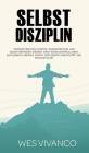 Selbstdisziplin: Prokrastination stoppen, Konzentration und Selbstvertrauen stärken, Emotionen kontrollieren, Erfolgreich werden durch Cover Image