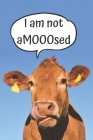 I Am Not Amooosed: Cow Lovers Notebook / Funny Cow Design / 6X9 120 Pages Cover Image