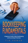 Bookkiping Fundamentals: A Beginners Guide to Basic Bookkeeping and Accounting for Business Cover Image