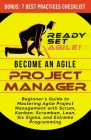 Become an Agile Project Manager: Beginner's Guide to Mastering Agile Project Management with Scrum, Kanban, Scrumban, Lean, Six Sigma, and Extreme Pro Cover Image