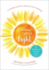 Follow Your Light: A Guided Journal to Recover from Anything; 52 Mindfulness Activities to Explore, Heal, and Grow Cover Image