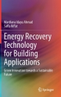 Energy Recovery Technology for Building Applications: Green Innovation Towards a Sustainable Future Cover Image