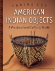 Caring for American Indian Objects: A Practical and Cultural Guide Cover Image
