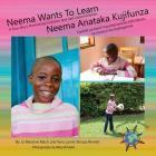 Neema Wants To Learn/ Neema Anataka Kujifunza: A True Story Promoting Inclusion and Self-Determination/Hadithi ya Kweli Inayohamasisha Ushirikiano na (Finding My World) Cover Image