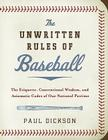 The Unwritten Rules of Baseball: The Etiquette, Conventional Wisdom, and Axiomatic Codes of Our National Pastime Cover Image