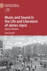 Music and Sound in the Life and Literature of James Joyce: Joyces Noyces (Palgrave Studies in Music and Literature) Cover Image