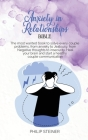 Anxiety in Relationships Bible: The most wanted book to solve every couple problems, from anxiety to Jealousy, from Negative thoughts to insecurity. H Cover Image