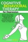 Cognitive Behavioral Therapy for Depression: Discover How to Regain Energy and Motivation through Clear and Immediate Exercises to Overcome Depression Cover Image