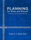 Planning for Rites and Rituals: A Resource for Episcopal Worship: Year B, 2020-2021 Cover Image