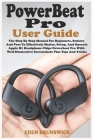 Powerbeat Pro User Guide: The Step By Step Manual For Beginners, Seniors And Pros To Effectively Master, Setup, And Operate Apple H1 Headphone C Cover Image