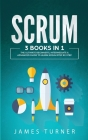 Scrum: 3 Books in 1 - The Ultimate Beginner's, Intermediate & Advanced Guide to Learn Scrum Step by Step Cover Image