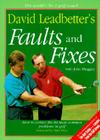 David Leadbetter's Faults and Fixes: How to Correct the 80 Most Common Problems in Golf Cover Image