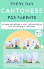 Everyday Cantonese for Parents: Learn Cantonese: a practical Cantonese phrasebook with parenting phrases to communicate with your children and learn C Cover Image