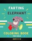 Farting elephant coloring book for girls ages 8-12: Funny & cute collection of hilarious elephant: Coloring book for kids, toddlers, boys & girls: Fun Cover Image