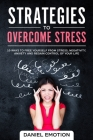 Strategies to Overcome Stress: 10 Ways to Free Yourself from Stress, Negativity, Anxiety and Regain Control of Your Life Cover Image