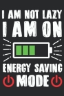 I Am Not Lazy I Am On Energy Saving Mode: Feel Good Reflection Quote for Work - Employee Co-Worker Appreciation Present Idea - Office Holiday Party Gi Cover Image