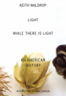 Light While There Is Light: An American History Cover Image