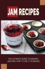 Jam Recipes: The Ultimate Guide To Making Jam And How To Use It In Baking: Guide To Choosing Fruit For Jam Cover Image