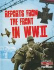 Reports from the Front in WWII (Crabtree Connections) Cover Image