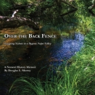 Over the Back Fence: Learning Nature in a Bygone Napa Valley Cover Image