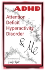 A.D.H.D. & Me: Attention Deficit Hyperactivity Disorder Cover Image