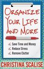 Organize Your Life and More: Save Time and Money, Reduce Stress, Remove Clutter Cover Image