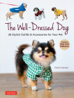 The Well-Dressed Dog: 26 Stylish Outfits & Accessories for Your Pet (Includes Pull-Out Patterns) Cover Image