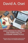 Video Products Creation and Marketing on Clickbank Marketplace: Discover How To Successfully Create And Sell Video Products On Clickbank Marketplace Cover Image