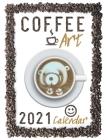 Coffee Art 2021 Calendar Cover Image