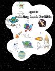 space coloring book for kids: Outer Space Coloring with Planets, Astronauts, Space Ships, Rockets and More, Astronomy Coloring Book Cover Image