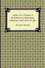 Opticks: Or, a Treatise of the Reflections, Refractions, Inflections, and Colors of Light Cover Image