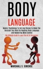 Body Language: Master Psychology to Get Any Person to Make the Decision You Want by Reading Body Language and Mastering Mind Control Cover Image